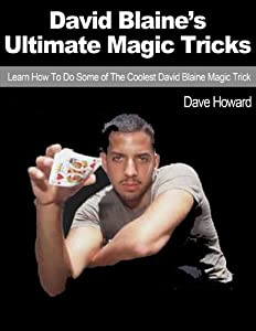 David Blaine's Ultimate Magic Tricks: Learn How To Do Some of The Coolest David Blaine Magic Trick