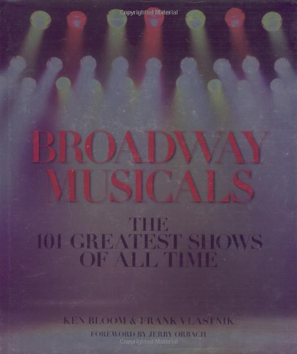 Broadway Musicals: The 101 Greatest Shows of All Time, Bloom, Ken; Vlastnik, Frank