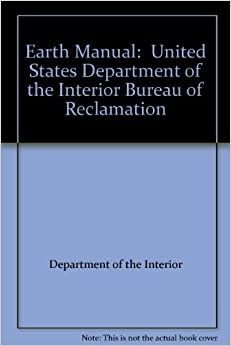 Earth manual united states department of the interior bureau of reclamation department of the - Us bureau of reclamation ...