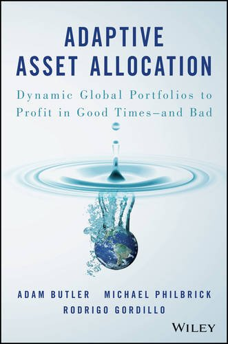 Adaptive Asset Allocation: Dynamic Global Portfolios to Profit in Good Times - and Bad PDF