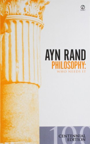 Philosophy: Who Needs It (The Ayn Rand Library Vol. 1)