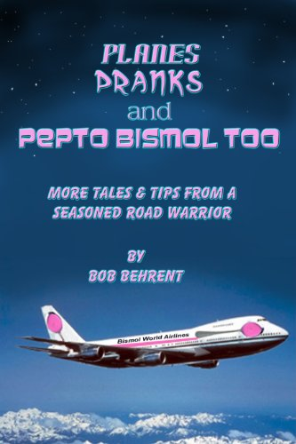 planes-pranks-pepto-bismol-too-more-tales-and-tips-from-a-seasoned-road-warrior