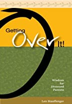 Getting Over It! Wisdom for Divorced Parents by Len Stauffenger