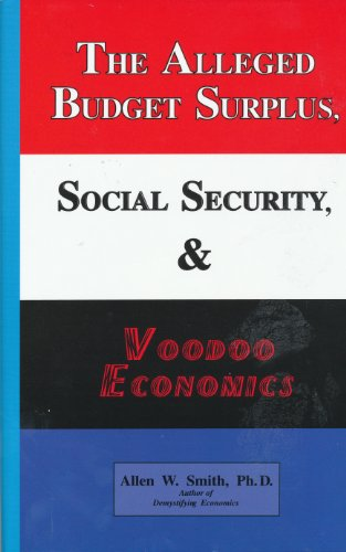 Book: The Alleged Budget Surplus, Social Security & Voodoo Economics by Allen W. Smith, Ph.D.