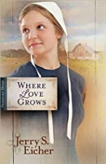 Where Love Grows (Fields of Home) [ WHERE LOVE GROWS (FIELDS OF HOME) BY Eicher, Jerry S ( Author ) Sep-01-2012