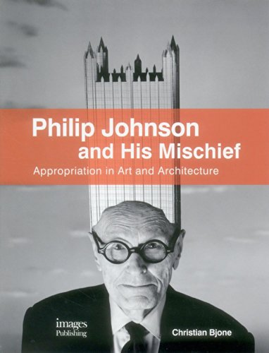 Philip Johnson and His Mischief: Appropriation