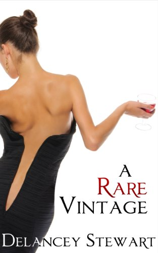 A Rare Vintage (Wine Country Romance) by Delancey Stewart