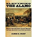 img - for Sleuthing the Alamo: Davy Crockett's Last Stand and Other Mysteries of the Texas Revolution (Hardcover) book / textbook / text book