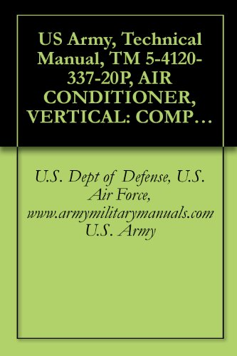Us Army, Technical Manual, Tm 5-4120-337-20P, Air Conditioner, Vertical: Compact, Self-Contained Air Cooled, Electric Motor Driven, 115 V, Ac, 50/60 Hz, ... (Fsn 4120-935-1609), Military Manuals