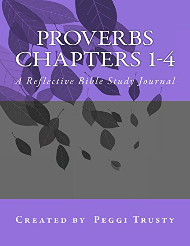 Proverbs, Chapters 1-4: A Reflective Bible Study Journal (The Reflective Bible Study Series)