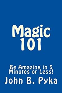 Magic 101: Quick Tricks to be Amazing in 5 Minutes or Less!