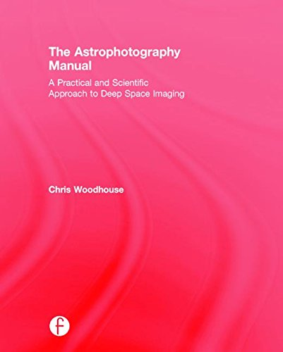 The Astrophotography Manual: A Practical and Scientific Appr