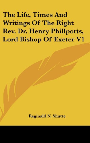The Life, Times and Writings of the Right REV. Dr. Henry Phillpotts, Lord Bishop of Exeter V1