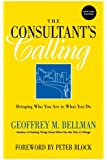 The Consultant's Calling: Bringing Who You Are to What You Do, New and Revised