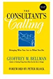 The Consultants Calling: Bringing Who You Are to What You Do, New and Revised