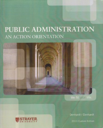 Public Administration: An Action Orientation (2010 Strayer University Custom Edition)