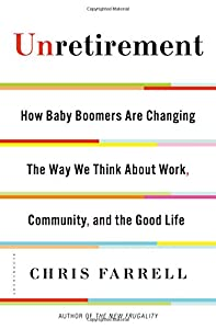 Unretirement: How Baby Boomers are Changing the Way We Think About Work, Community, and the Good Life by Bloomsbury Press