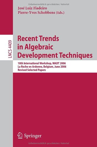 Recent Trends In Algebraic Development Techniques: 18Th International Workshop, Wadt 2006, La Roche En Ardenne, Belgium, June 1-3, 2006, Revised ... Computer Science And General Issues)