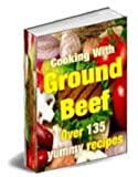 135 Delicious GROUND BEEF RECIPES eBOOK Cookbook