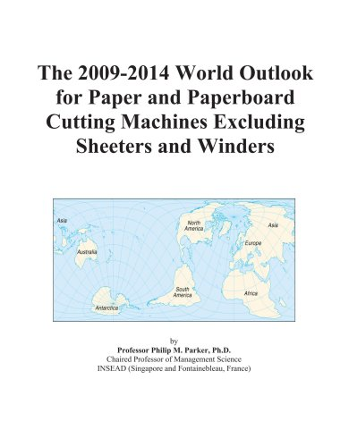 The 2009-2014 World Outlook for Paper and Paperboard Cutting Machines Excluding Sheeters and Winders