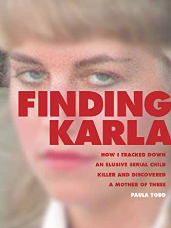 Amazon.com: Finding Karla: How I Tracked Down an Elusive Serial Child