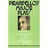 Pirandellos Major Plays: Right You Are, Six Characters in Search of an Author, Emperor Henry, The Man With the Flower in His Mouth