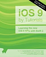 iOS 9 by Tutorials: Learning the new iOS 9 APIs with Swift 2 Front Cover
