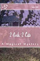 2 Girls, 2 Cats: A Magical Mystery (Volume 1)