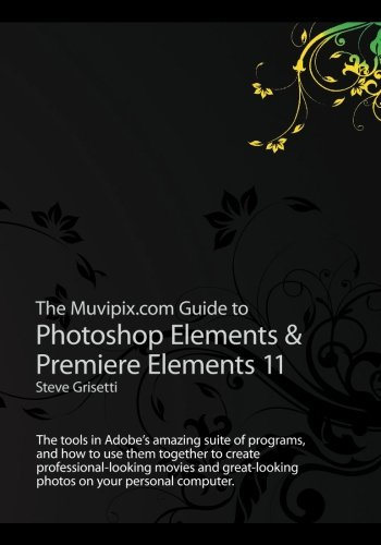 The Muvipix.com Guide to Photoshop Elements & Premiere Elements 11 1480209392 pdf