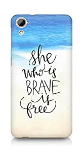 AMEZ she who is brave is free Back Cover For HTC Desrie 826