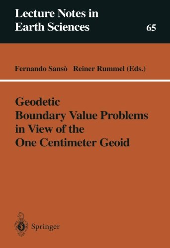 Geodetic Boundary Value Problems in View of the One Centimeter Geoid (Lecture Notes in Earth Sciences) PDF