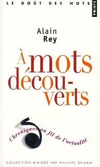 A mots d�couverts : Chroniques au fil de l'actualit� par Alain Rey