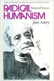 radical humanism selected essays Radical humanism: selected essays by amery, jean and a great selection of similar used, new and collectible books available now at abebookscouk.