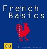 French Basics: Alles, was man braucht, um sich wie Gott in Frankreich zu f�hlen... (GU Basic cooking)