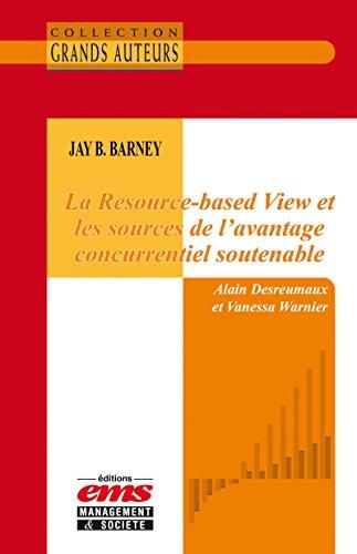 Jay B. Barney - La Resource-based View et les sources de l'avantage concurrentiel soutenable
