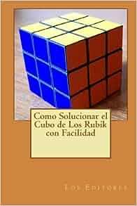 Como Solucionar el Cubo de Los Rubik con Facilidad: Los