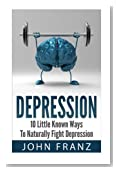 Depression: 10 Little Known Ways to Naturally Fight Depression