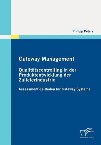 Gateway Management: Qualitätscontrolling in der Produktentwicklung der Zulieferindustrie: Assessment-Leitfaden für Gat