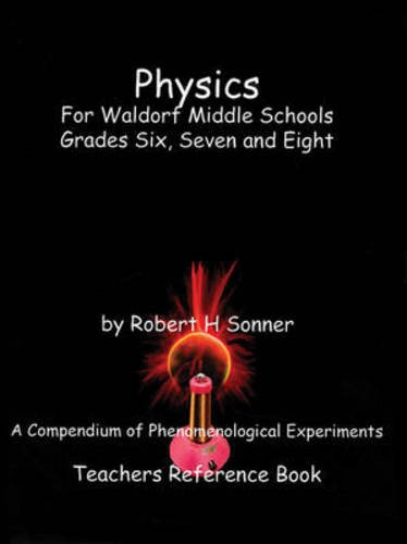 Physics for Waldorf Middle Schools: Grades Six, Seven and Ei