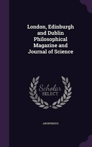 London, Edinburgh and Dublin Philosophical Magazine and Journal of Science