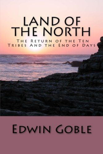 Land of the North: The Return of the Ten Tribes And the End of Days