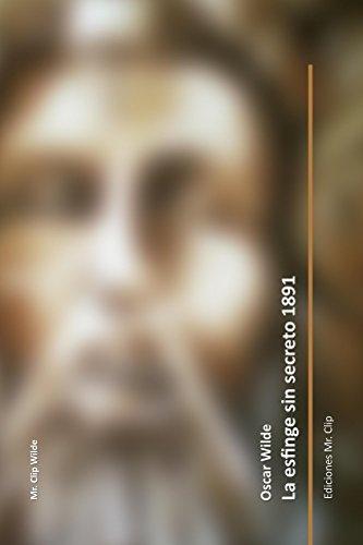 Oscar Wilde - La esfinge sin secreto 1891 (Mr. Clip Wilde nº 4) (Spanish Edition)