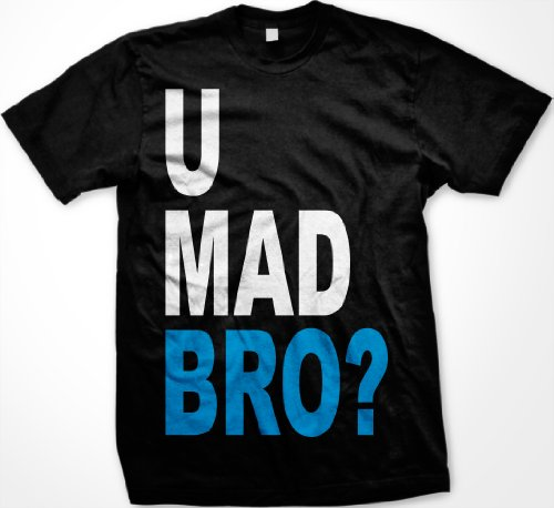 U Mad Bro? Mens T-shirt, Big and Bold Funny Statements Tee Shirt