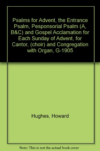 Psalms for Advent, the Entrance Psalm, Pesponsorial Psalm (A, B&C) and Gospel Acclamation for Each Sunday of Advent, for Cantor, (choir) and Congregation with Organ, G-1905 PDF