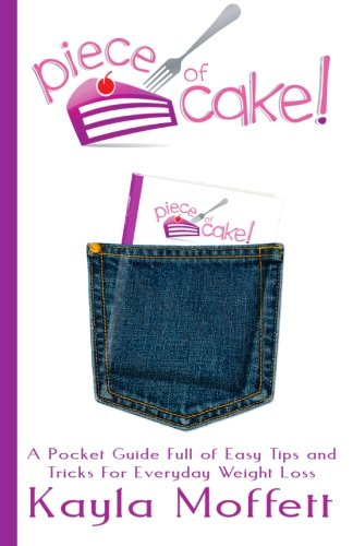 Piece Of Cake: A Pocket Guide Full Of Easy Tips And Tricks For Everyday Weight Loss
