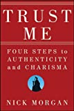 img - for Trust Me: Four Steps to Authenticity and Charisma book / textbook / text book