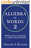 ALGEBRA in WORDS 2: MORE Hints, Strategies and Simple Explanations