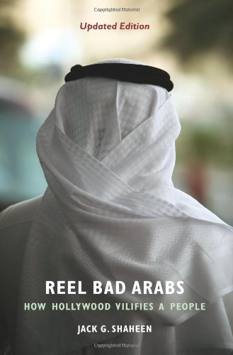 Reel Bad Arabs: How Hollywood Vilifies a People: Jack Shaheen: 9781566567527: Amazon.com: Books