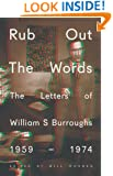 Rub Out the Words: The Letters of William S. Burroughs 1959-1974 (Penguin Modern Classics)