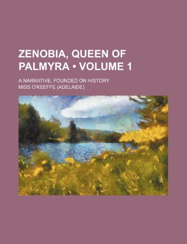 Zenobia, Queen of Palmyra (Volume 1); A Narrative, Founded on History